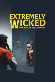 Extremely Wicked, Shockingly Evil and Vile – Extrem de pervers, șocant de violent și diabolic (2019)